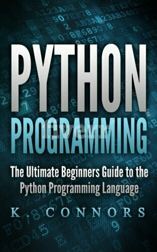PYTHON PROGRAMMING: ULTIMATE BEGINNERS GUIDE TO PYTHON By K. Connors *BRAND NEW* |