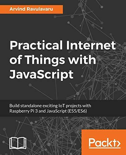 Practical Internet of Things with JavaScript: Build standalone exciting IoT p… |