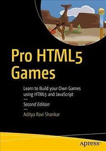 Pro HTML5 Games : Learn to Build Your Own Games Using HTML5 and Javascript, P… |