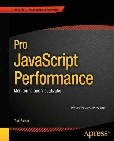 Pro Javascript Performance : Monitoring and Visualization, Paperback by Barke… |