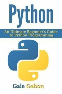 Python : An Ultimate Beginner's Guide to Python Programming, Paperback by Gab… |