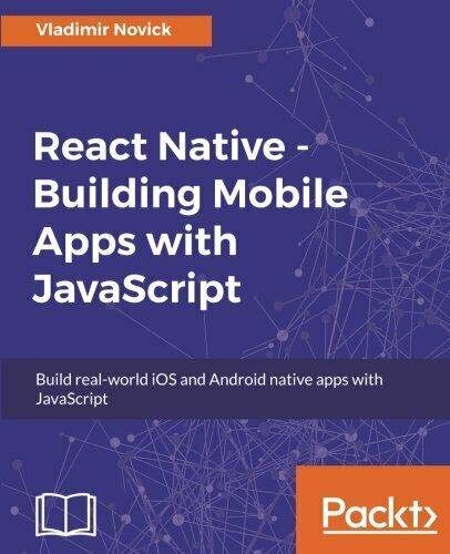REACT NATIVE – BUILDING MOBILE APPS WITH JAVASCRIPT By Vladimir Novick BRAND NEW |