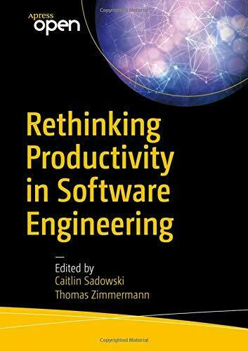RETHINKING PRODUCTIVITY IN SOFTWARE ENGINEERING By Thomas Zimmermann *Excellent* |