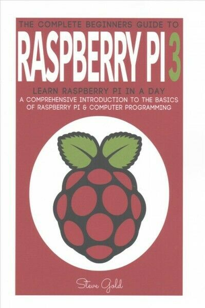 Raspberry Pi : The Complete Beginner's Guide to Raspberry Pi 3, Paperback by … |