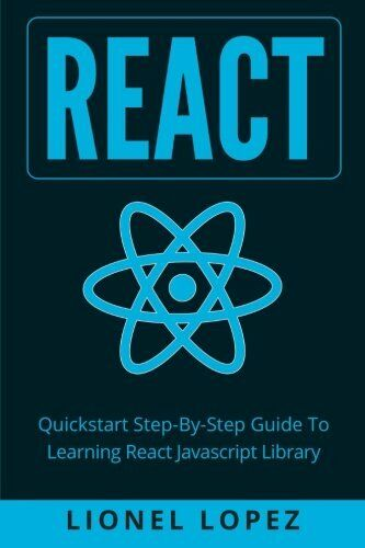 React : Quickstart Step-By-Step Guide to Learning React Javascript Library… |