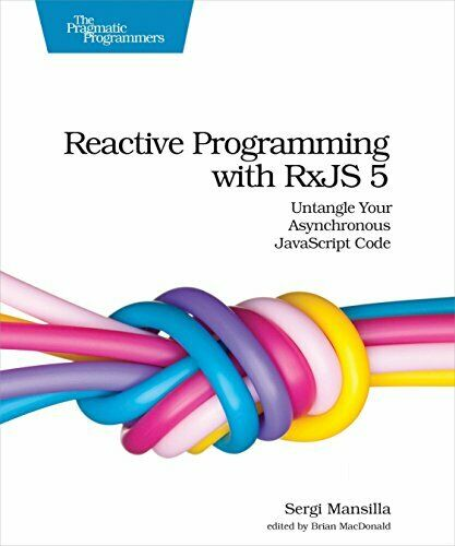 Reactive Programming with RxJS 5: Untangle Your Asynchronous JavaScript Code… |