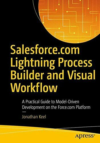 SALESFORCE.COM LIGHTNING PROCESS BUILDER AND VISUAL By Jonathan Keel *BRAND NEW* |
