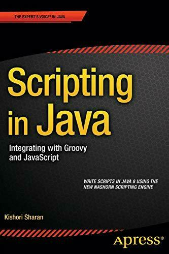 SCRIPTING IN JAVA: INTEGRATING WITH GROOVY AND JAVASCRIPT By Kishori Sharan *VG* |
