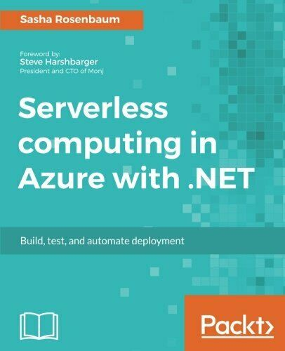 SERVERLESS COMPUTING IN AZURE WITH .NET: BUILD, TEST, AND By Sasha Rosenbaum VG+ |