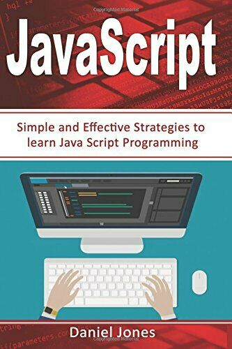 SIMPLE JAVASCRIPT STRATEGIES: SIMPLE AND EFFECTIVE STRATEGIES TO By Daniel NEW |