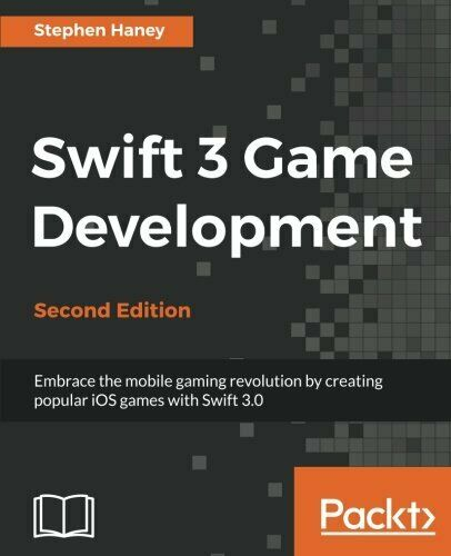SWIFT 3 GAME DEVELOPMENT – SECOND EDITION By Stephen Haney |