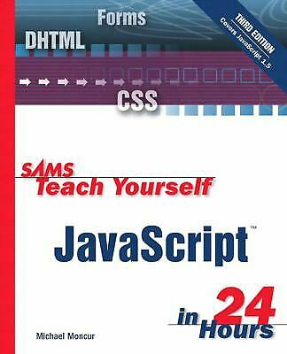 Sams Teach Yourself JavaScript in 24 Hours by Michael Moncur |