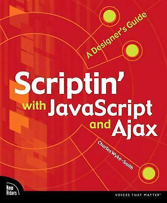 Scriptin' with JavaScript and Ajax  (ExLib) by Charles Wyke-Smith |