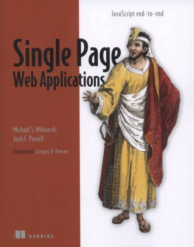 Single Page Web Applications: JavaScript end-to-end: By Mikowski, Michael, Po… |