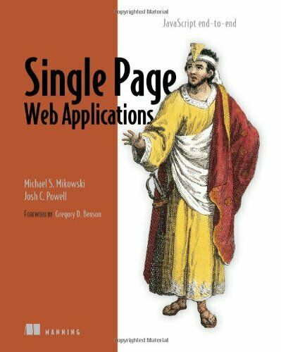 Single Page Web Applications: JavaScript end-to-end by Mikowski, Michael|Powe… |