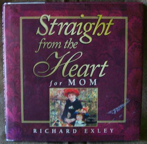 Straight from the Heart for Mom by Richard Exley |