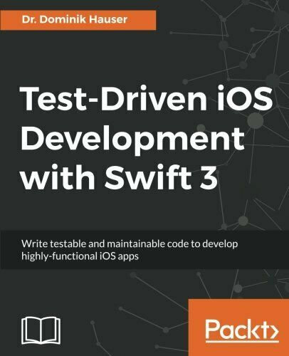 TEST-DRIVEN IOS DEVELOPMENT WITH SWIFT 3 By Dominik Hauser *Excellent Condition* |
