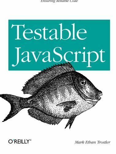 TESTABLE JAVASCRIPT: ENSURING RELIABLE CODE By Mark Ethan Trostler **Mint** |