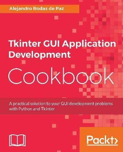 TKINTER GUI APPLICATION DEVELOPMENT COOKBOOK: A PRACTICAL **BRAND NEW** |