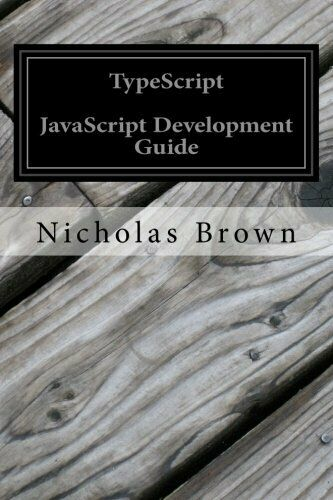 TYPESCRIPT: JAVASCRIPT DEVELOPMENT GUIDE By Nicholas Brown **BRAND NEW** |