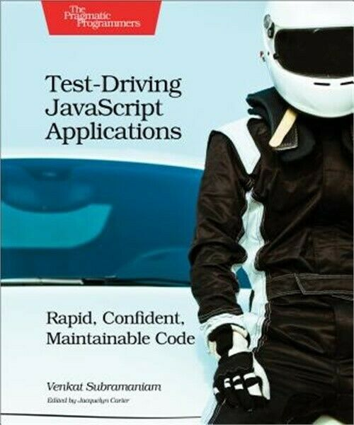 Test-Driving JavaScript Applications: Rapid, Confident, Maintainable Code (Paper |
