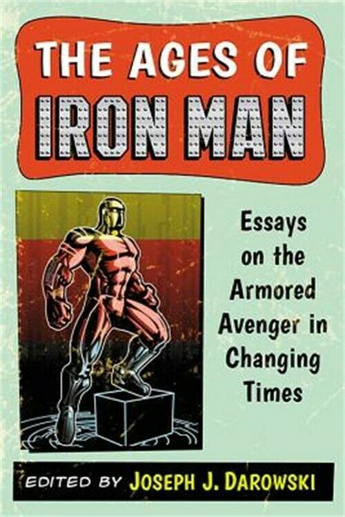 The Ages of Iron Man: Essays on the Armored Avenger in Changing Times (Paperback |