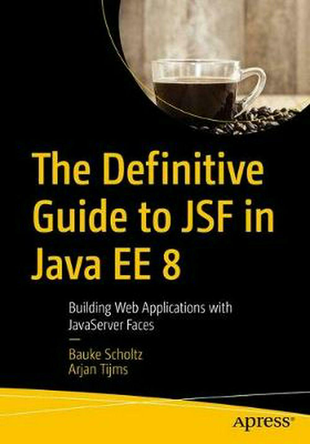 The Definitive Guide to JSF in Java EE 8: Building Web Applications with JavaSer |
