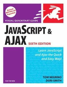 Visual QuickStart Guide: JavaScript and AJAX for the Web by Dori Smith and Tom N  