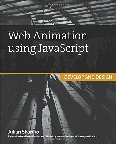 WEB ANIMATION USING JAVASCRIPT: DEVELOP & DESIGN (DEVELOP AND By Julian Shapiro |
