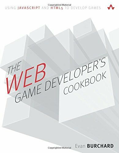 WEB GAME DEVELOPER'S COOKBOOK: USING JAVASCRIPT AND HTML5 TO By Evan NEW |