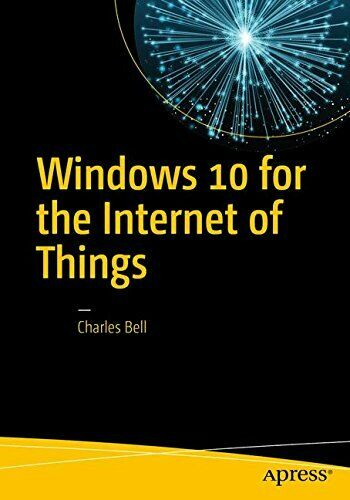 WINDOWS 10 FOR INTERNET OF THINGS By Charles Bell **Mint Condition** |