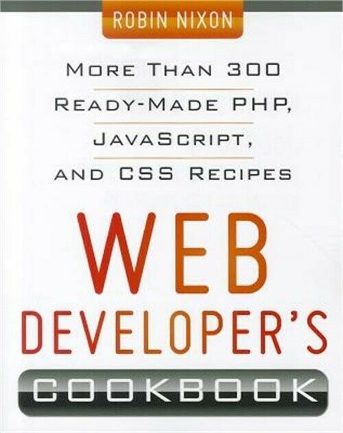 Web Developer's Cookbook: More Than 300 Read-Made PHP, JavaScript, and CSS Recip |