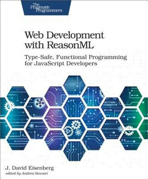 Web Development with Reasonml: Type-Safe, Functional Programming for JavaScript |