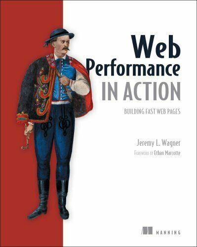 Web Performance in Action : Building Faster Web Pages by Jeremy Wagner (2017,… |