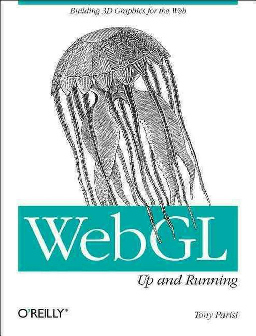 WebGL: Up and Running: Building 3D Graphics for the Web by Tony Parisi (English) |