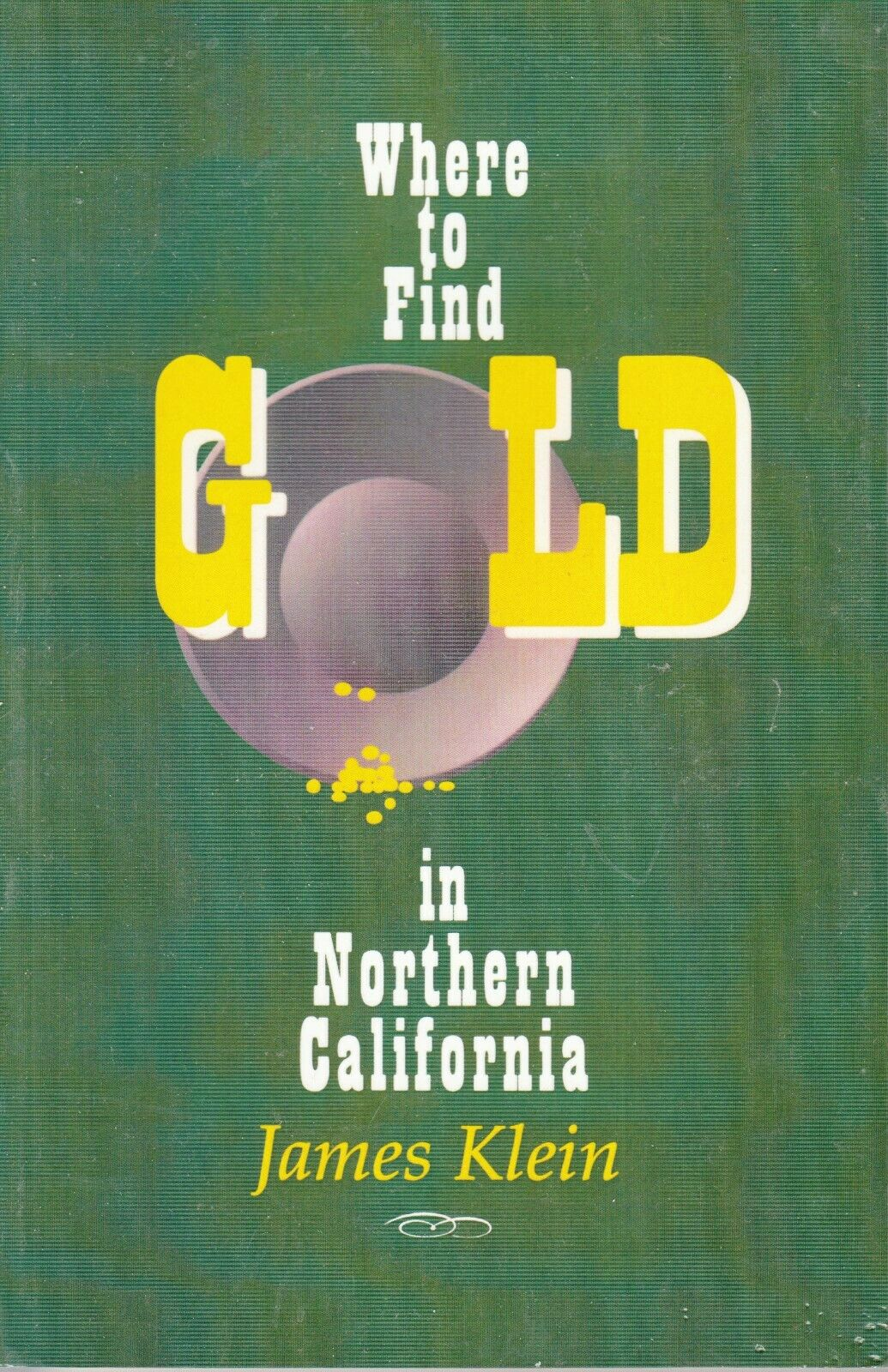 Where to Find Gold in Northern California by James Klein |