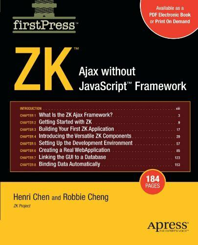 ZK: AJAX WITHOUT JAVASCRIPT FRAMEWORK (FIRSTPRESS) By Amy Cheng **Excellent** |