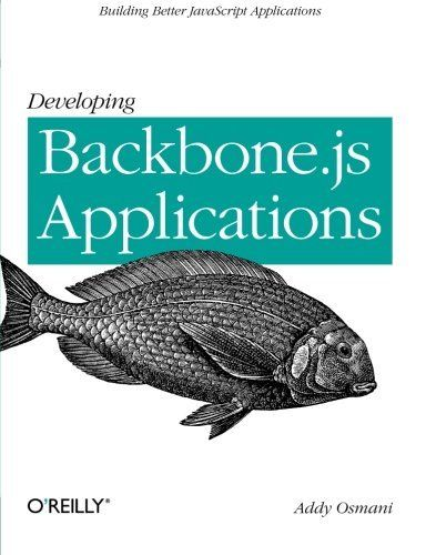 DEVELOPING BACKBONE JS APPLICATIONS BUILDING BETTER JAVASCRIPT By Addy Mint