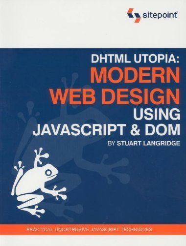 DHTML UTOPIA MODERN WEB DESIGN USING JAVASCRIPT AND DOM By Stuart Langridge NEW