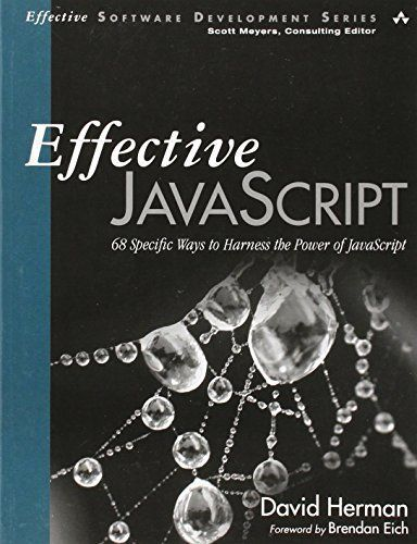 EFFECTIVE JAVASCRIPT 68 SPECIFIC WAYS TO HARNESS POWER OF By David Herman