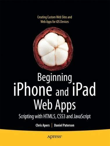 iPhone and iPad Web Apps : Scripting with HTML5, CSS3, and JavaScript |