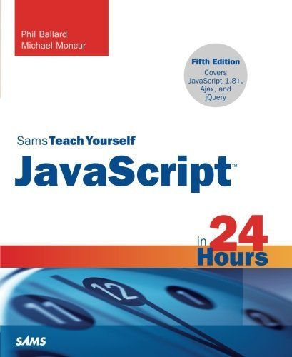 JAVASCRIPT IN 24 HOURS, SAMS TEACH YOURSELF 5TH EDITION By Michael Moncur *NEW*