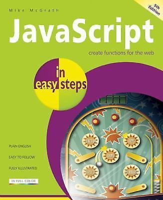 JavaScript in Easy Steps by Mike McGrath (2013, Paperback, New Edition)