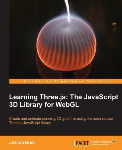 Learning Three. js - The Javascript 3D Library for WebGL by Jos Dirksen...