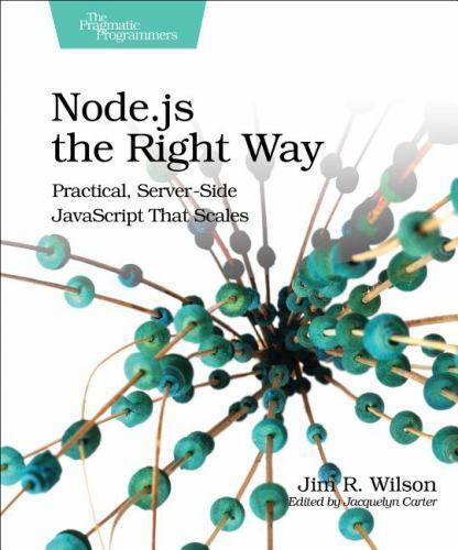Node.js the Right Way : Practical, Server-Side JavaScript That Scales by Jim...