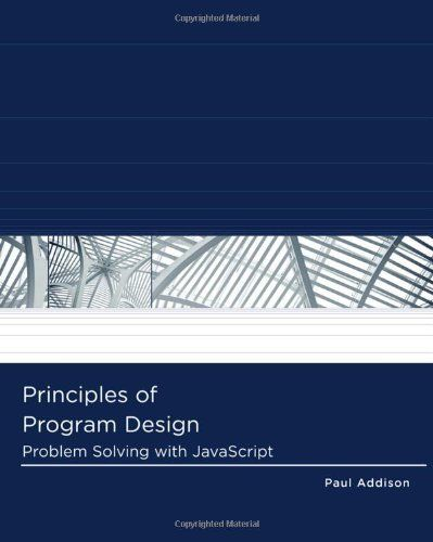 PRINCIPLES OF PROGRAM DESIGN PROBLEMSOLVING WITH JAVASCRIPT LOGIC By Paul VG