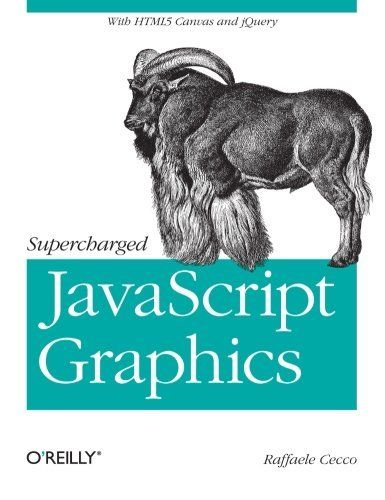 SUPERCHARGED JAVASCRIPT GRAPHICS WITH HTML5 CANVAS, JQUERY, AND By Raffaele NEW